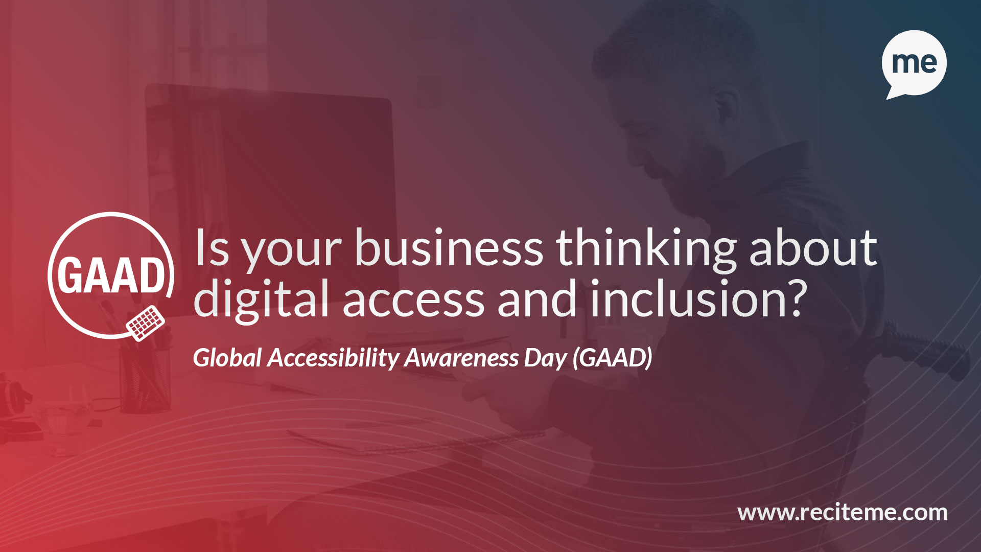 GAAD Is your business thinking about digital access and inclusion