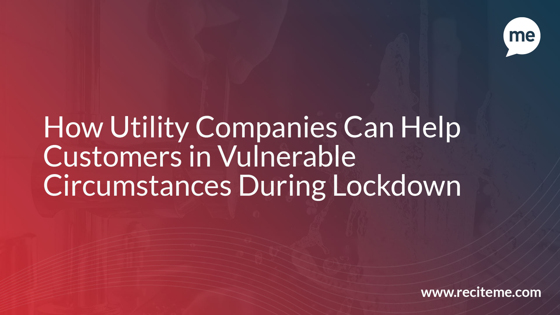 How Utility Companies Can Help Customers in Vulnerable Circumstances During Lockdown