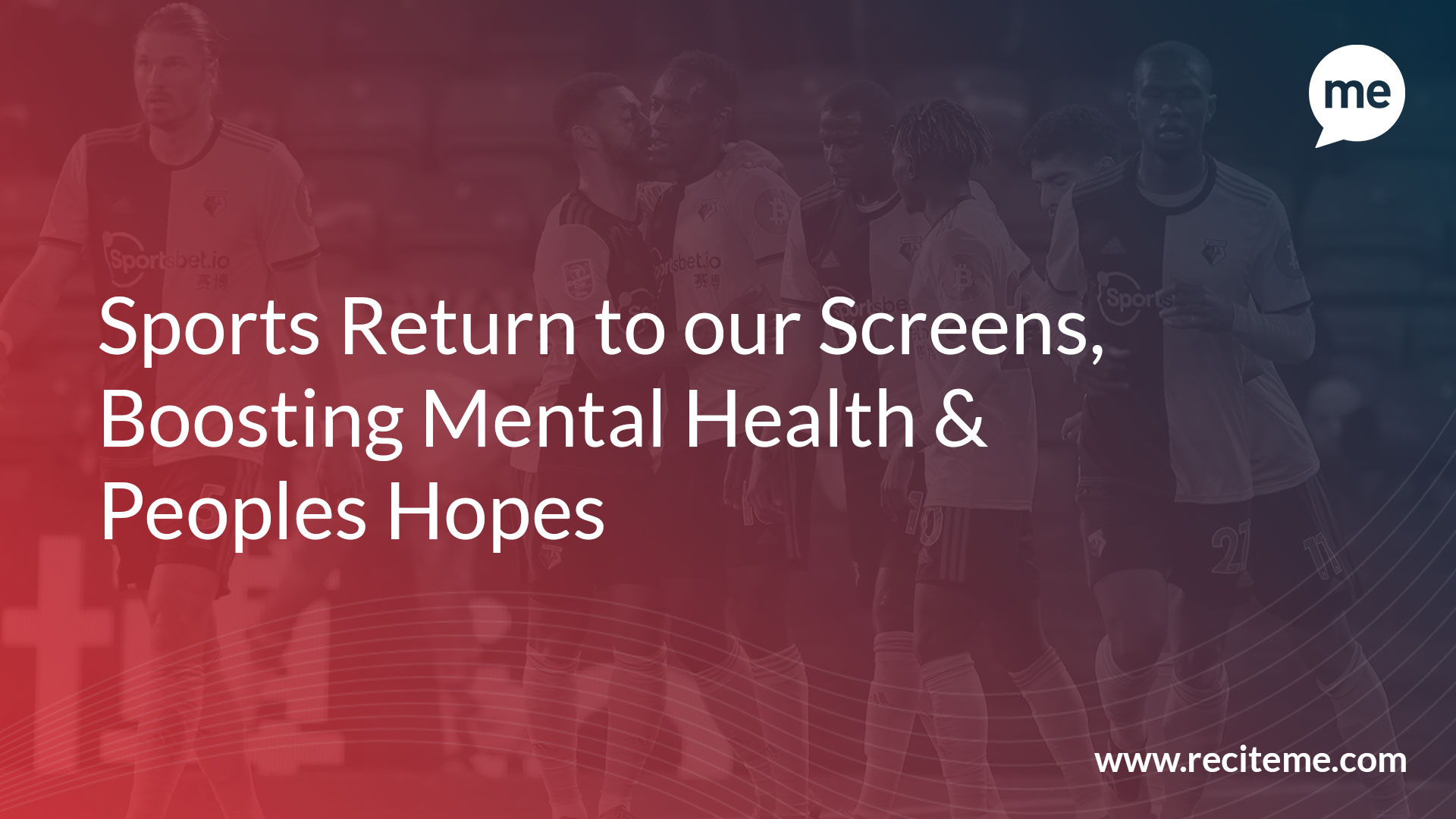 Sports Return to our Screens, Boosting Mental Health & Peoples Hopes