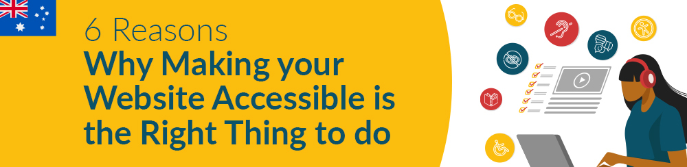 6 reasons why making your website accessible is the right thing to do