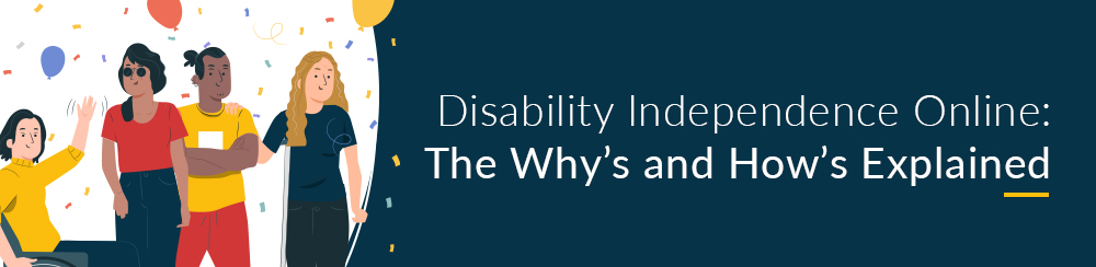 Disability Independence Online: The Why's and How's Explained