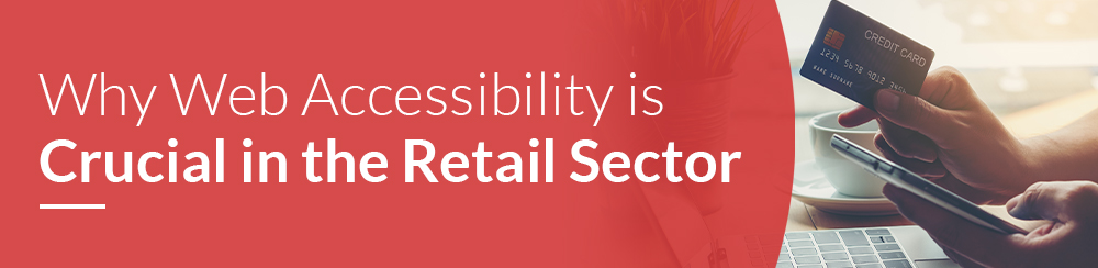 Why Web Accessibility is Crucial in the Retail Sector